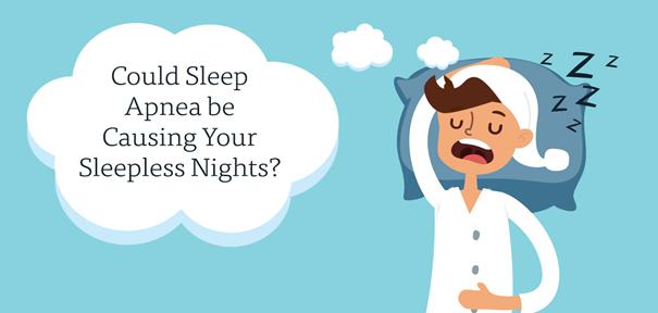 Could Sleep Apnea be Causing Your Sleepless Nights?